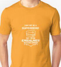 Not Superhero But Embalmer Unisex T-Shirt