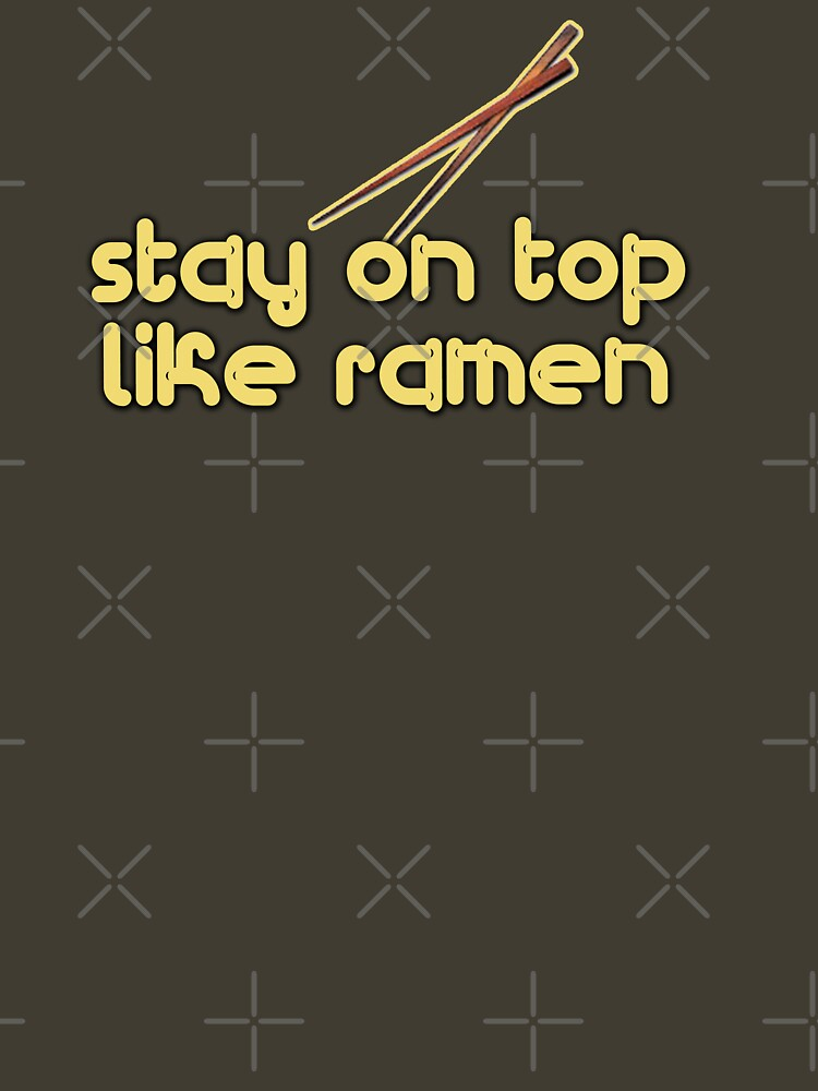 Stay on Top like Ramen by themarvdesigns