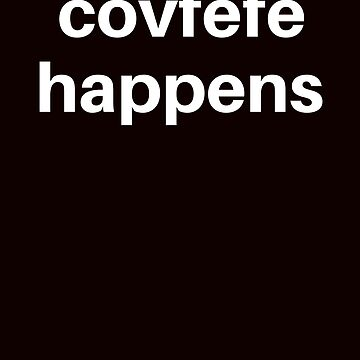 Funny  Covfefe Happens for Trump Supporters by mptaylor