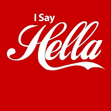 I Say Hella by themarvdesigns
