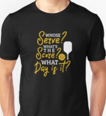 Pickleball - Whose Serve? What's the Score? What Day? - Funny Pickleball Gift Unisex T-Shirt