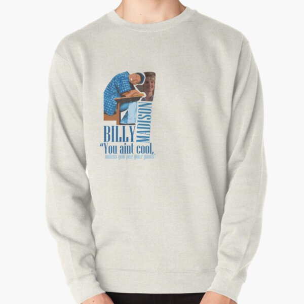 """Billy Madison - You're Not Cool, Unless you Pee Your Pants"""". Pullover Sweatshirt"""