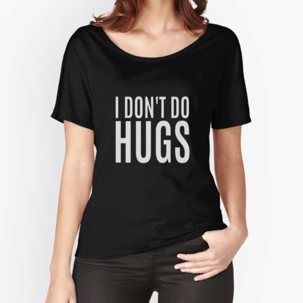 I Don't Do Hugs Relaxed Fit T-Shirt