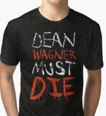 DEAN WAGNER MUST DIE Tri-blend T-Shirt