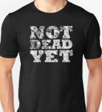 NOT DEAD YET Unisex T-Shirt