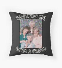 Golden Girls Inspired Thank You For Being A Friend Throw Pillow