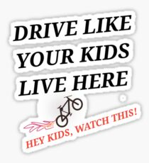 Drive Like Your Kids Live Here.. Sticker
