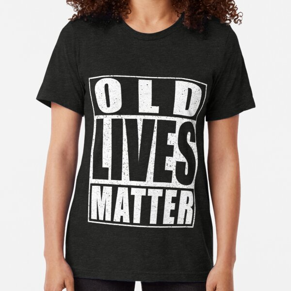 Old Lives Matter Tri-blend T-Shirt