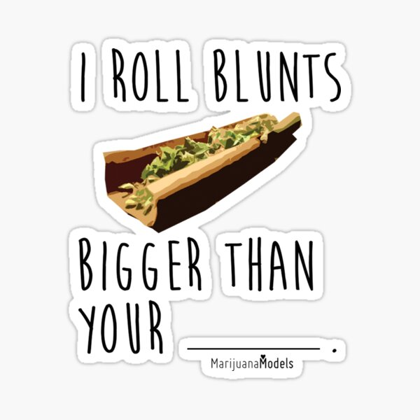 I Roll Blunts Bigger Than Your Sticker