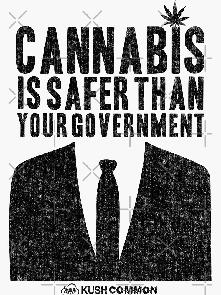 Cannabis is Safer Than Your Government by kushcommon