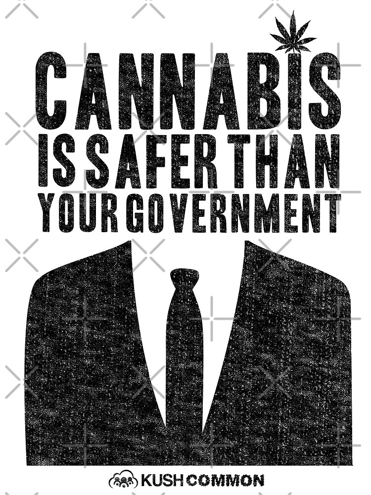 Cannabis is Safer Than Your Government by KUSH COMMON