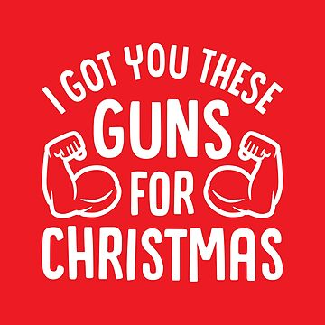 I Got You These Guns For Christmas (Funny Christmas Gym Fitness) by brogressproject