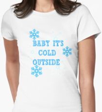 BABY IT'S COLD OUTSIDE Women's Fitted T-Shirt