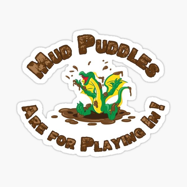 Mud Puddles Are for Playing In! Sticker