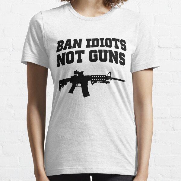 BAN IDIOTS NOT GUNS, Pro 2nd Amendment Gun Rights Shirt Essential T-Shirt