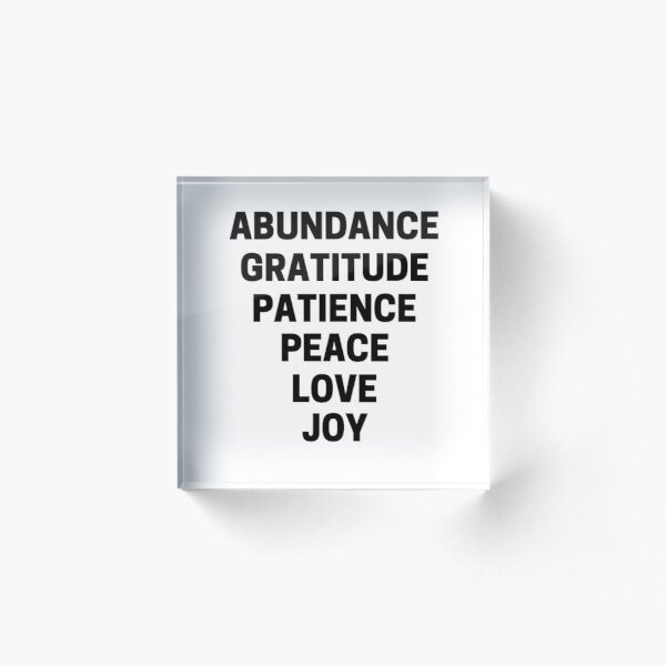 ABUNDANCE, GRATITUDE, PATIENCE, PEACE, LOVE, & JOY Acrylic Block