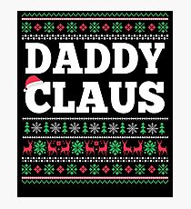 Daddy Claus Matching Family Christmas Ugly Sweater  Photographic Print