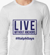 #RalphSays - Live Without Anchors Long Sleeve T-Shirt