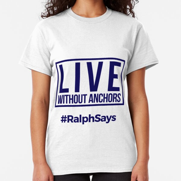 #RalphSays - Live Without Anchors Classic T-Shirt