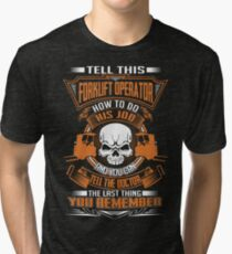 TELL THIS FORKLIFT OPERATOR HOW TO DO THIS JOB Tri-blend T-Shirt