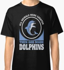 All Animals Created Equal then god made Dolphins t shirt Classic T-Shirt