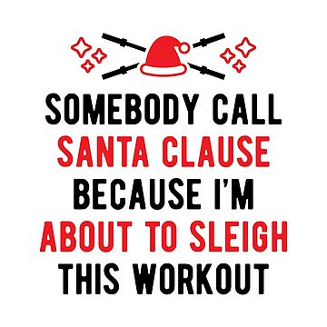 Somebody Call Santa Clause Because I'm About To Sleigh This Workout (v2) by brogressproject