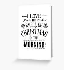I love the smell of Christmas in the morning Greeting Card