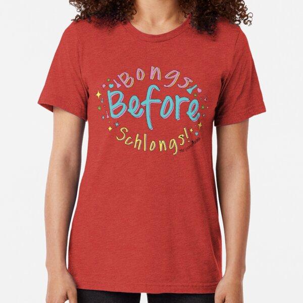 Bongs Before Schlongs Tri-blend T-Shirt