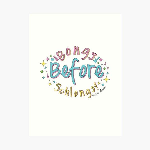 Bongs Before Schlongs Art Print