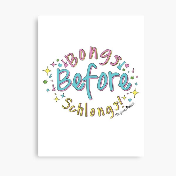 Bongs Before Schlongs Canvas Print
