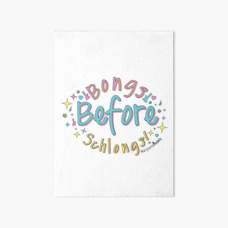 Bongs Before Schlongs Art Board Print