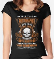 TELL THIS PHOTOGRAPHER HOW TO DO THIS JOB Women's Fitted Scoop T-Shirt