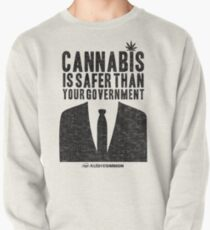 Cannabis is Safer Than Your Government Pullover Sweatshirt