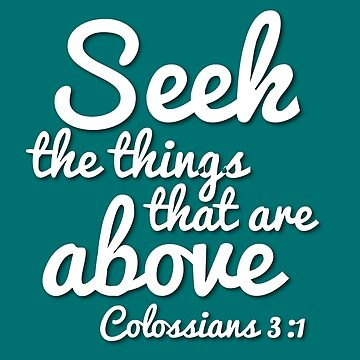 Seek the things that are above (Christian Encouragement) by Veggie-love