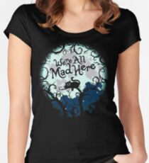 We're All Mad Here.  Women's Fitted Scoop T-Shirt
