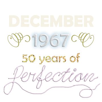 December 1967- 50 years of perfection Funny Cool T shirt by lovelypresents