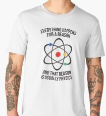 Everything happens with a reason - that reason is physics Men's Premium T-Shirt