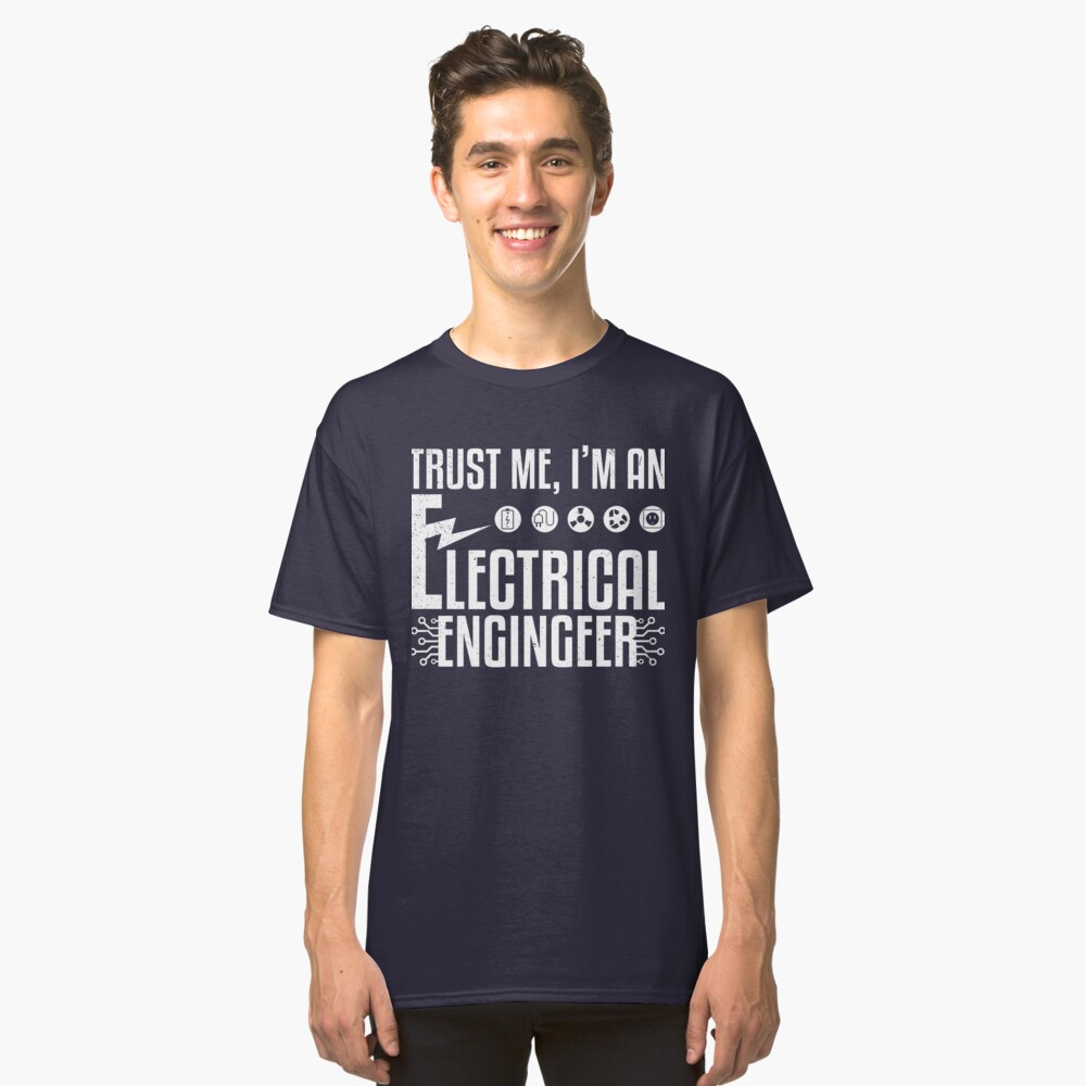 Trust Me I'm An Electrical Engineer Classic T-Shirt Front