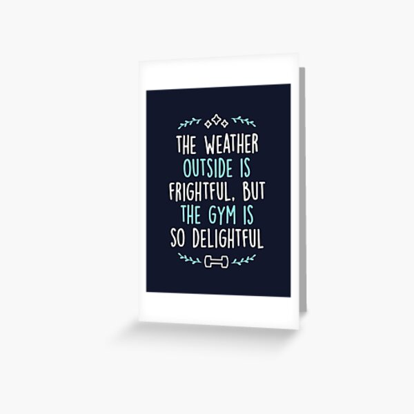 The Weather Outside Is Frightful But The Gym Is So Delightful Greeting Card