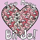 Too Many Birds!™ - I ❤ the Pink Parrot Posse! by MaddeMichael