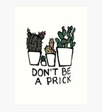 Funny/Witty Gifts - Don't Be a Prick - Best Cute Gift for Him, Her, Men, Women, Boyfriend, Girlfriend, Best Friend, Husband, Wife, Son, Daughter, Dad, Mom, Couples, Brother, Sister Art Print