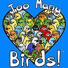 Too Many Birds!™ - I ❤ Bird Squad 1 by MaddeMichael