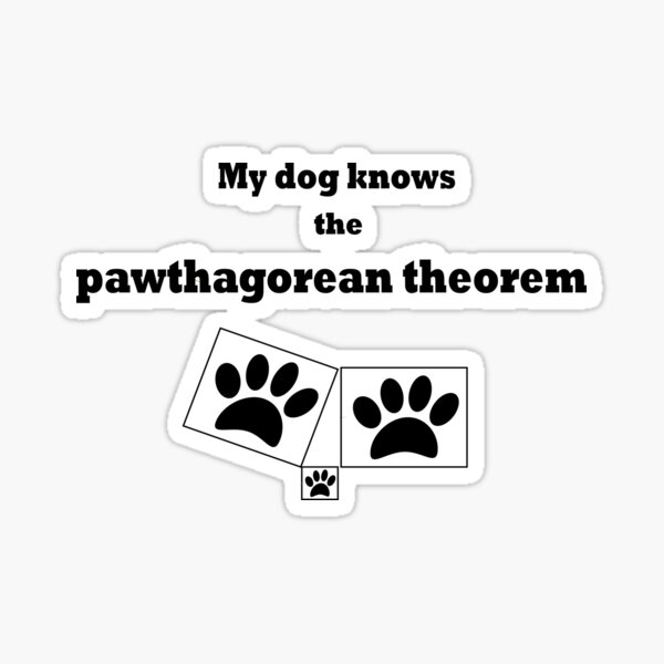 My Dog Knows the Pawthagorean Theorem Sticker