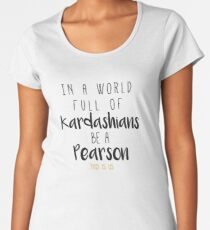 In a world full of Kardashian be a Pearson - This Is Us Women's Premium T-Shirt