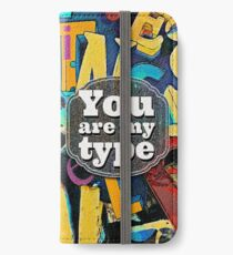 You Are My Type! iPhone Wallet/Case/Skin