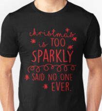 Christmas Is Too Sparkly Said No One Ever  Unisex T-Shirt