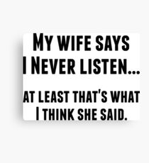 My Wife Says I Never Listen Hilarious T-Shirt Canvas Print