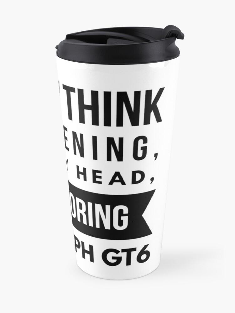 Alternate view of In my head; GT6 Travel Mug