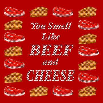 You smell like beef and cheese by tduffy