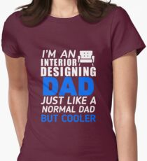 I'm A Interior Designing Dad Like Regular Only Cooler Women's Fitted T-Shirt